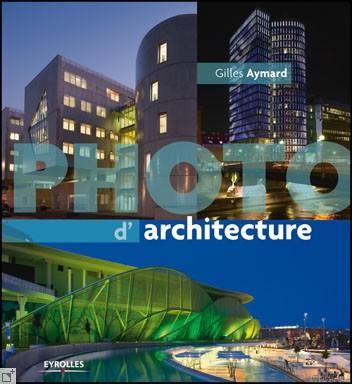 livre photographier l architecture pour qui pour quoi photo geek. Black Bedroom Furniture Sets. Home Design Ideas