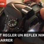 Astuce : comment régler un reflex Nikon pour bien démarrer